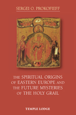Book Cover for THE SPIRITUAL ORIGINS OF EASTERN EUROPE AND THE FUTURE MYSTERIES OF THE HOLY GRAIL
